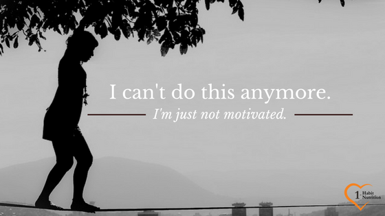 I can't do this anymore, I'm just not motivated…