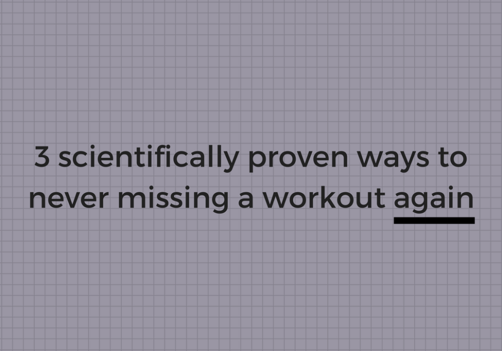 A Scientifically Proven Way to Never Missing a Workout Again