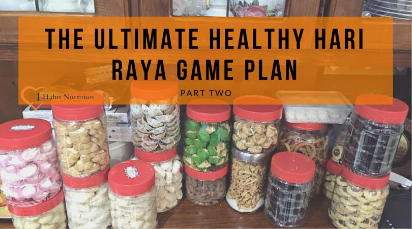 The Ultimate Healthy Melayu Game Plan for Hari Raya, Part II